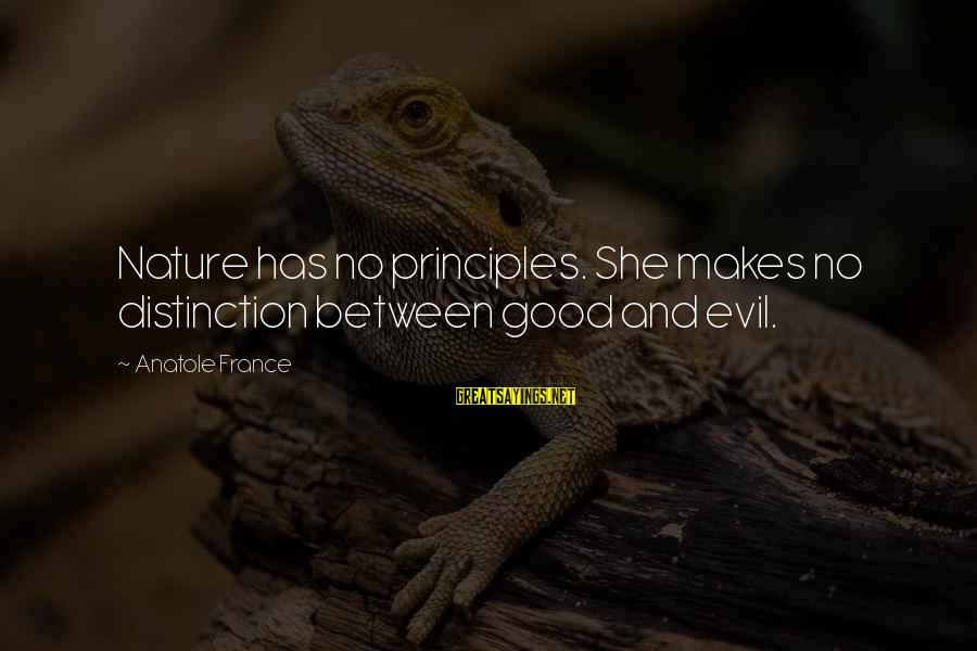Anatole France Sayings By Anatole France: Nature has no principles. She makes no distinction between good and evil.