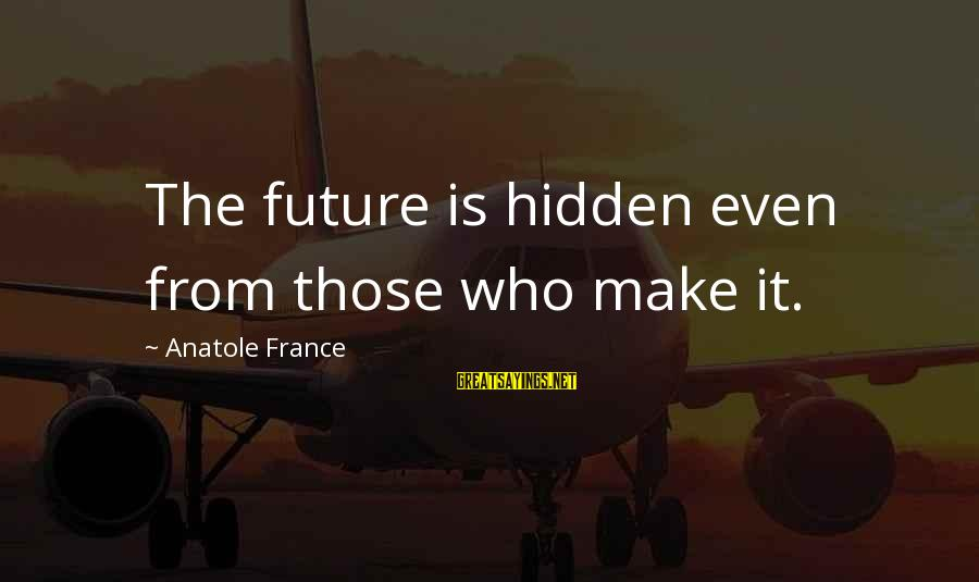 Anatole France Sayings By Anatole France: The future is hidden even from those who make it.