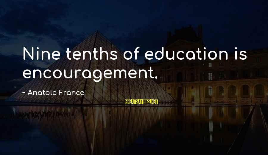Anatole France Sayings By Anatole France: Nine tenths of education is encouragement.