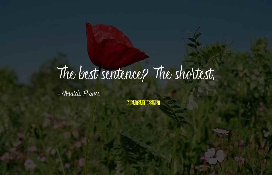 Anatole France Sayings By Anatole France: The best sentence? The shortest.