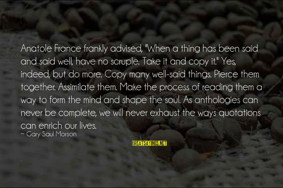 """Anatole France Sayings By Gary Saul Morson: Anatole France frankly advised, """"When a thing has been said and said well, have no"""