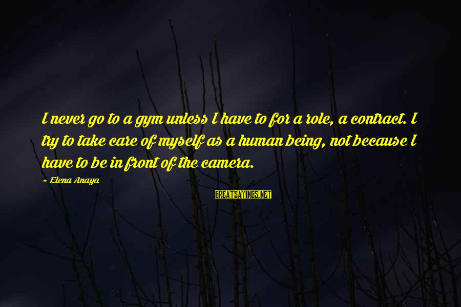 Anaya Sayings By Elena Anaya: I never go to a gym unless I have to for a role, a contract.