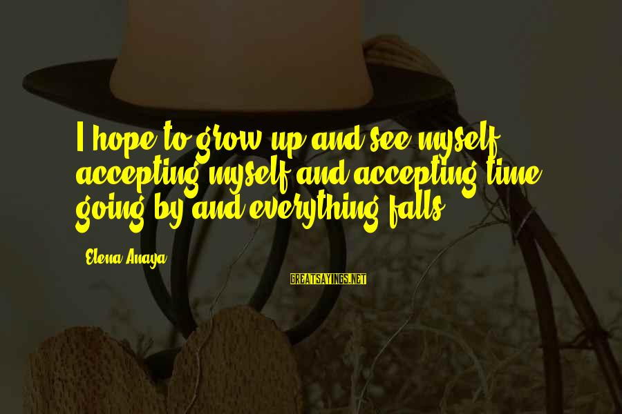 Anaya Sayings By Elena Anaya: I hope to grow up and see myself accepting myself and accepting time going by