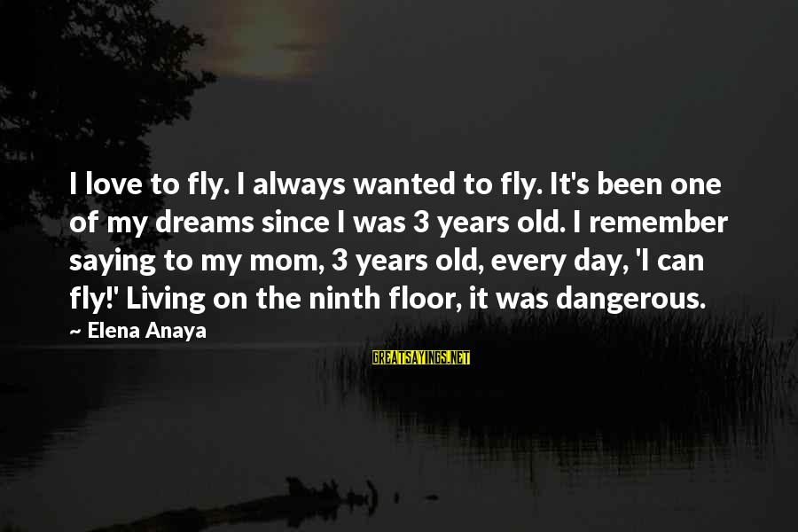 Anaya Sayings By Elena Anaya: I love to fly. I always wanted to fly. It's been one of my dreams