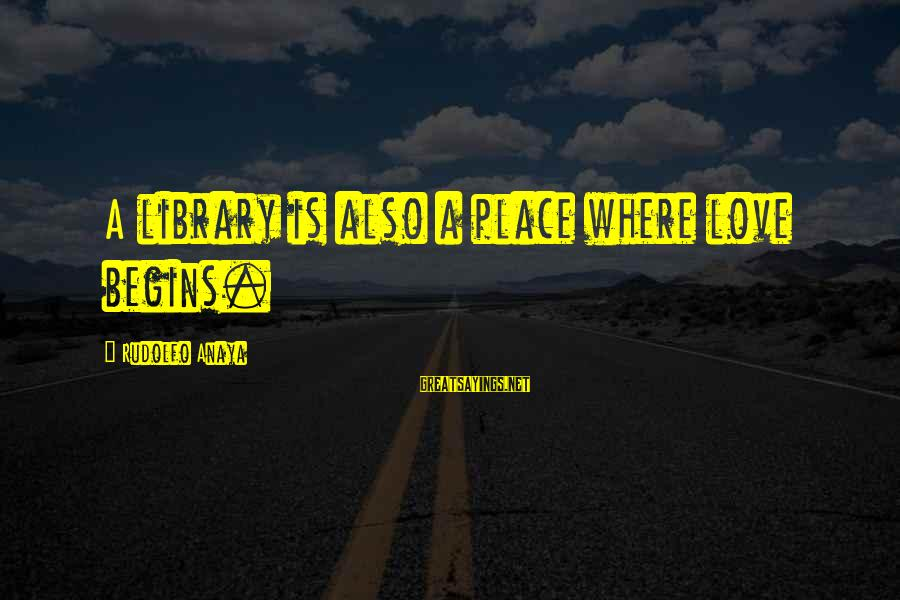 Anaya Sayings By Rudolfo Anaya: A library is also a place where love begins.
