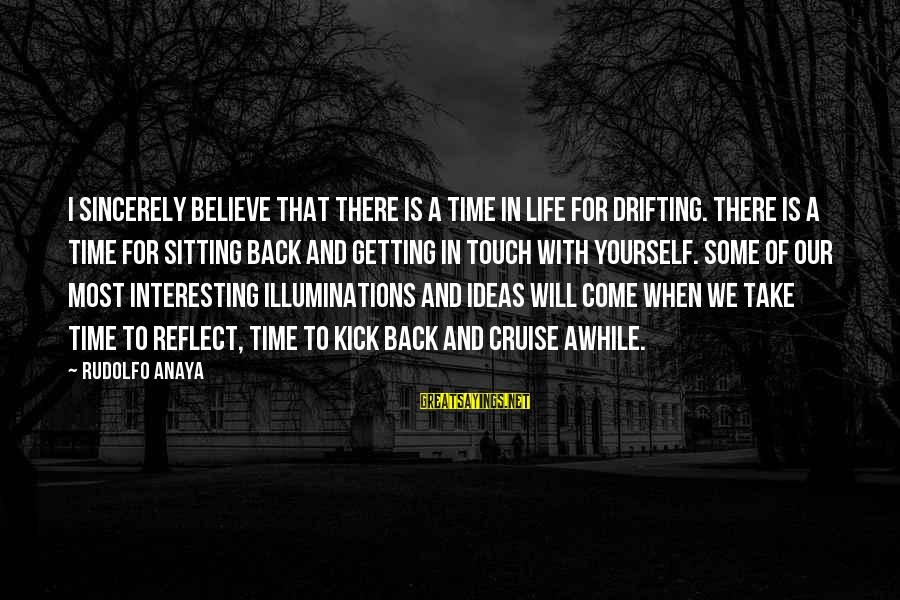 Anaya Sayings By Rudolfo Anaya: I sincerely believe that there is a time in life for drifting. There is a