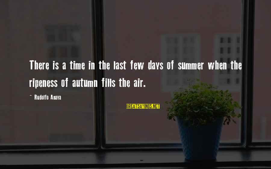 Anaya Sayings By Rudolfo Anaya: There is a time in the last few days of summer when the ripeness of