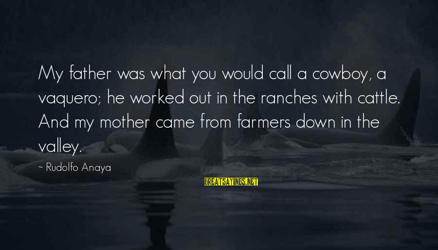 Anaya Sayings By Rudolfo Anaya: My father was what you would call a cowboy, a vaquero; he worked out in