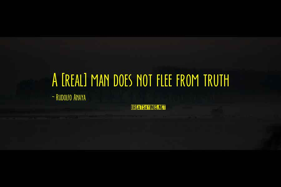 Anaya Sayings By Rudolfo Anaya: A [real] man does not flee from truth