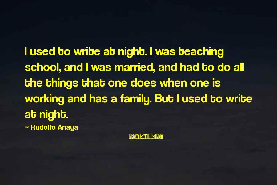 Anaya Sayings By Rudolfo Anaya: I used to write at night. I was teaching school, and I was married, and