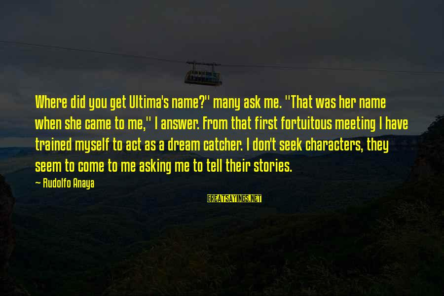 """Anaya Sayings By Rudolfo Anaya: Where did you get Ultima's name?"""" many ask me. """"That was her name when she"""