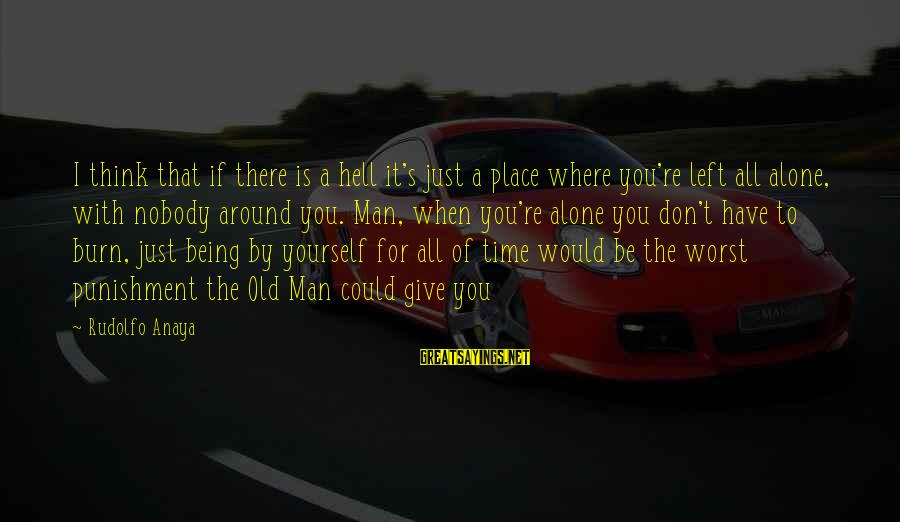 Anaya Sayings By Rudolfo Anaya: I think that if there is a hell it's just a place where you're left