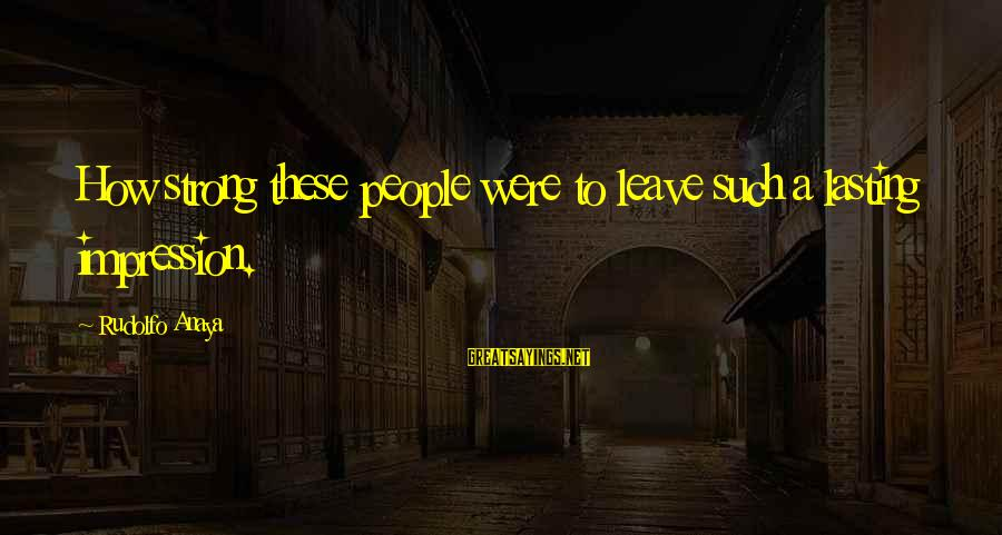 Anaya Sayings By Rudolfo Anaya: How strong these people were to leave such a lasting impression.