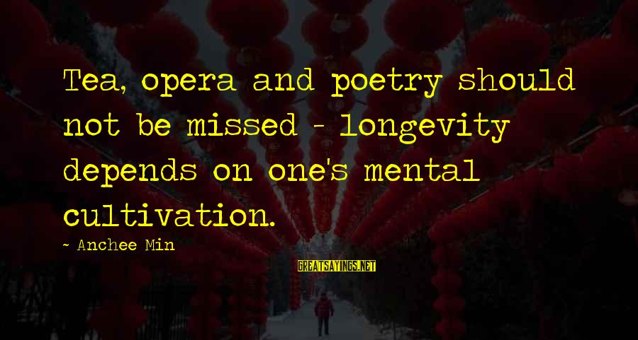 Anchee Min Sayings By Anchee Min: Tea, opera and poetry should not be missed - longevity depends on one's mental cultivation.