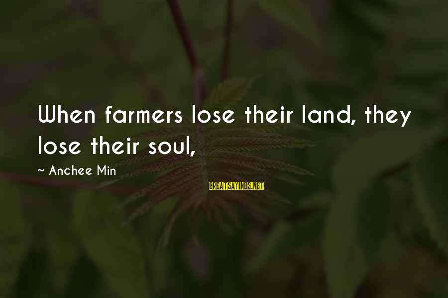 Anchee Min Sayings By Anchee Min: When farmers lose their land, they lose their soul,