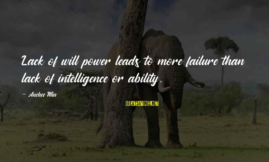 Anchee Min Sayings By Anchee Min: Lack of will power leads to more failure than lack of intelligence or ability.
