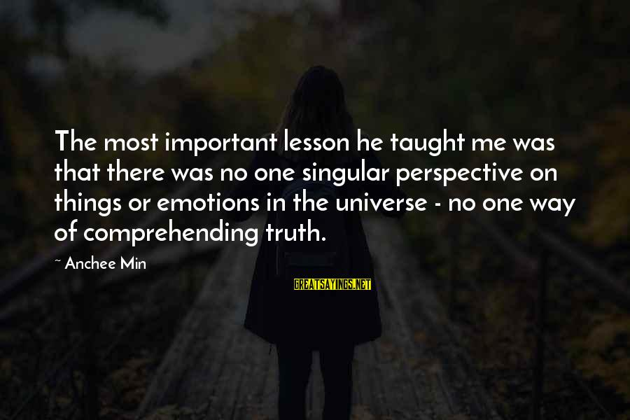 Anchee Min Sayings By Anchee Min: The most important lesson he taught me was that there was no one singular perspective