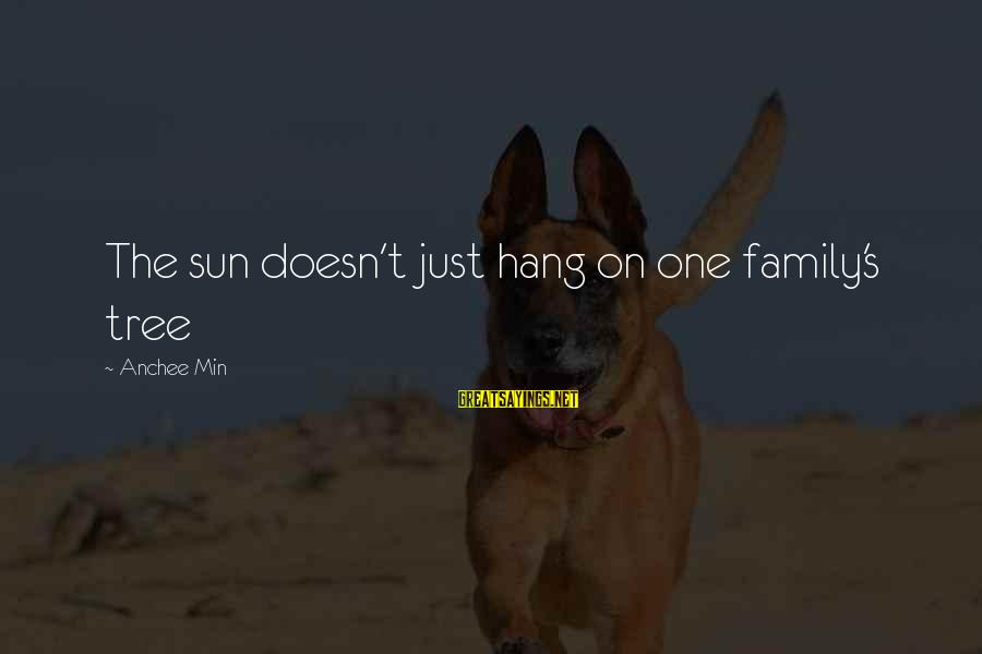 Anchee Min Sayings By Anchee Min: The sun doesn't just hang on one family's tree
