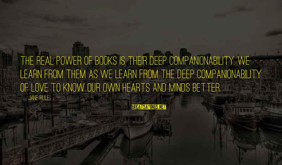 Anchorman 2 Brian Fantana Sayings By Jane Rule: The real power of books is their deep companionability. We learn from them as we