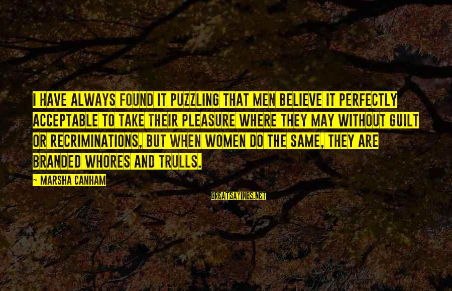 Anchorman 2 Brian Fantana Sayings By Marsha Canham: I have always found it puzzling that men believe it perfectly acceptable to take their