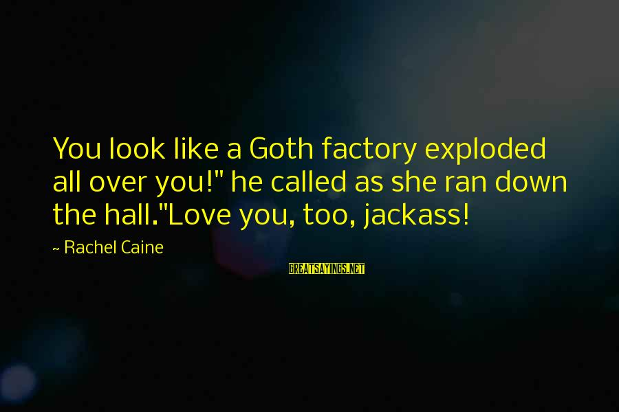 """Anchorman 2 Extended Version Sayings By Rachel Caine: You look like a Goth factory exploded all over you!"""" he called as she ran"""