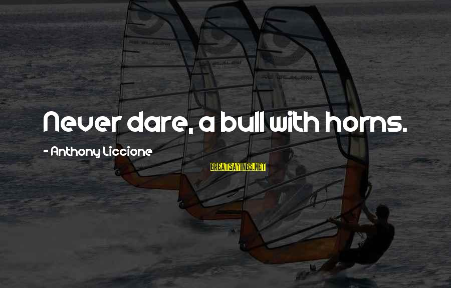 Ancient Roman Slaves Sayings By Anthony Liccione: Never dare, a bull with horns.