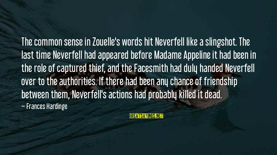 And Friendship Sayings By Frances Hardinge: The common sense in Zouelle's words hit Neverfell like a slingshot. The last time Neverfell