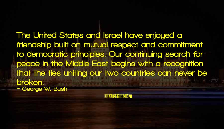 And Friendship Sayings By George W. Bush: The United States and Israel have enjoyed a friendship built on mutual respect and commitment