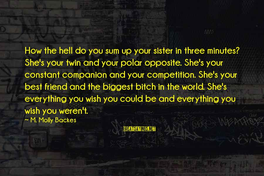 And Friendship Sayings By M. Molly Backes: How the hell do you sum up your sister in three minutes? She's your twin