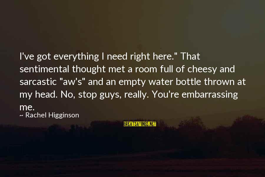 """And Friendship Sayings By Rachel Higginson: I've got everything I need right here."""" That sentimental thought met a room full of"""