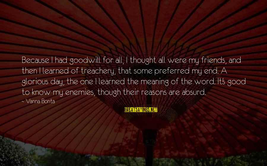 And Friendship Sayings By Vanna Bonta: Because I had goodwill for all, I thought all were my friends, and then I