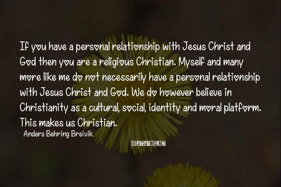 Anders Behring Breivik Sayings: If you have a personal relationship with Jesus Christ and God then you are a