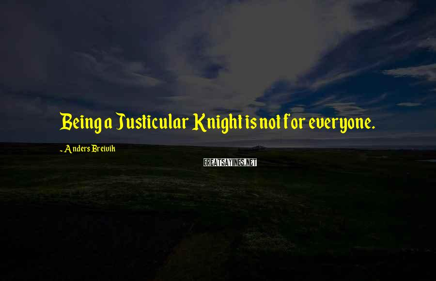 Anders Breivik Sayings: Being a Justicular Knight is not for everyone.