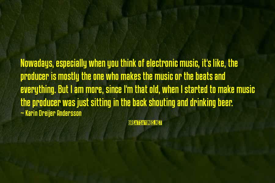 Andersson Sayings By Karin Dreijer Andersson: Nowadays, especially when you think of electronic music, it's like, the producer is mostly the