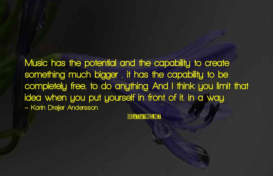 Andersson Sayings By Karin Dreijer Andersson: Music has the potential and the capability to create something much bigger ... it has