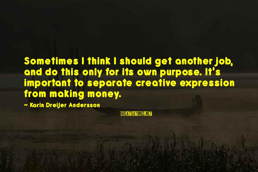 Andersson Sayings By Karin Dreijer Andersson: Sometimes I think I should get another job, and do this only for its own