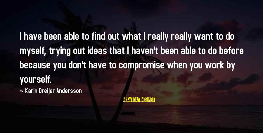 Andersson Sayings By Karin Dreijer Andersson: I have been able to find out what I really really want to do myself,
