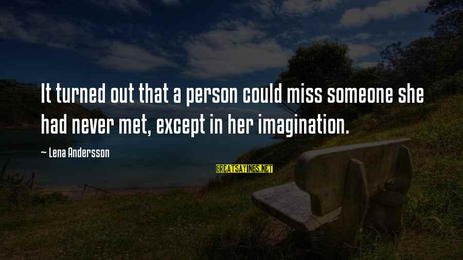 Andersson Sayings By Lena Andersson: It turned out that a person could miss someone she had never met, except in