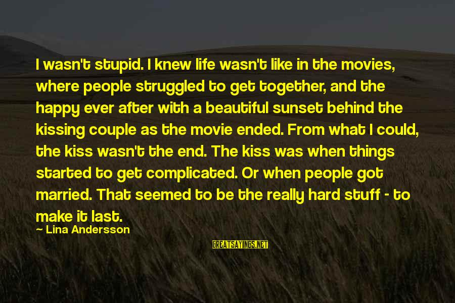 Andersson Sayings By Lina Andersson: I wasn't stupid. I knew life wasn't like in the movies, where people struggled to