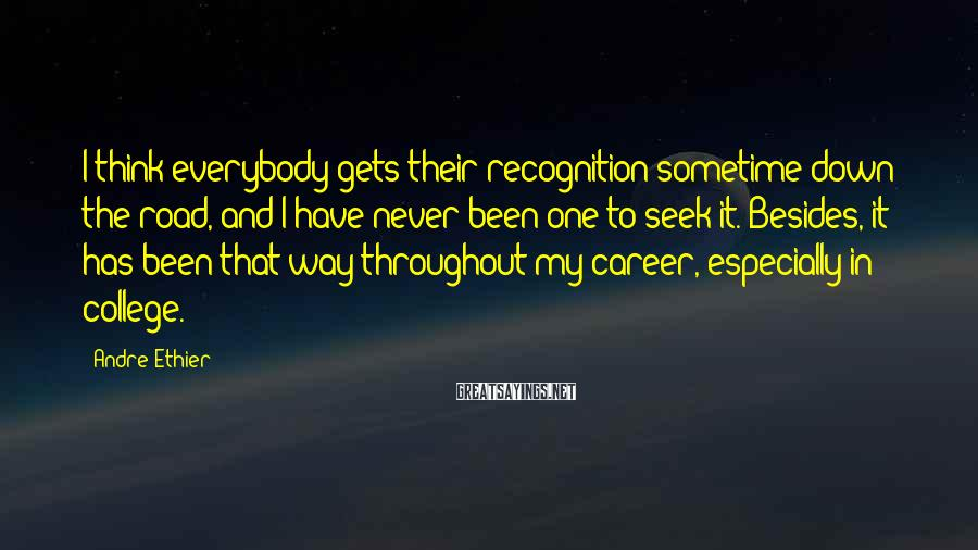Andre Ethier Sayings: I think everybody gets their recognition sometime down the road, and I have never been