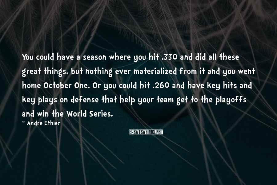 Andre Ethier Sayings: You could have a season where you hit .330 and did all these great things,