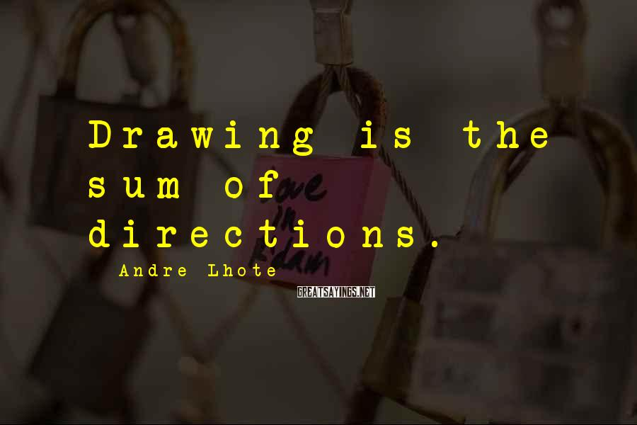Andre Lhote Sayings: Drawing is the sum of directions.