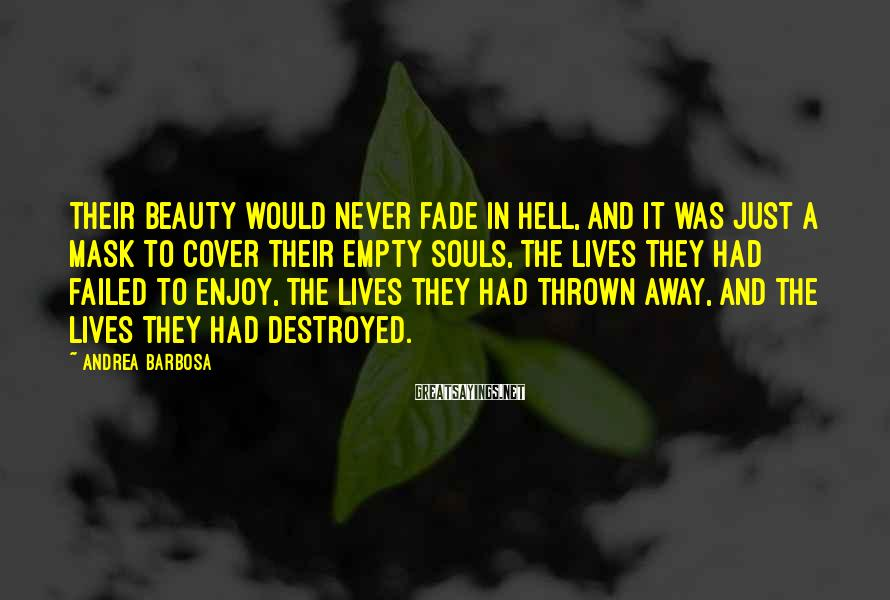 Andrea Barbosa Sayings: Their beauty would never fade in hell, and it was just a mask to cover