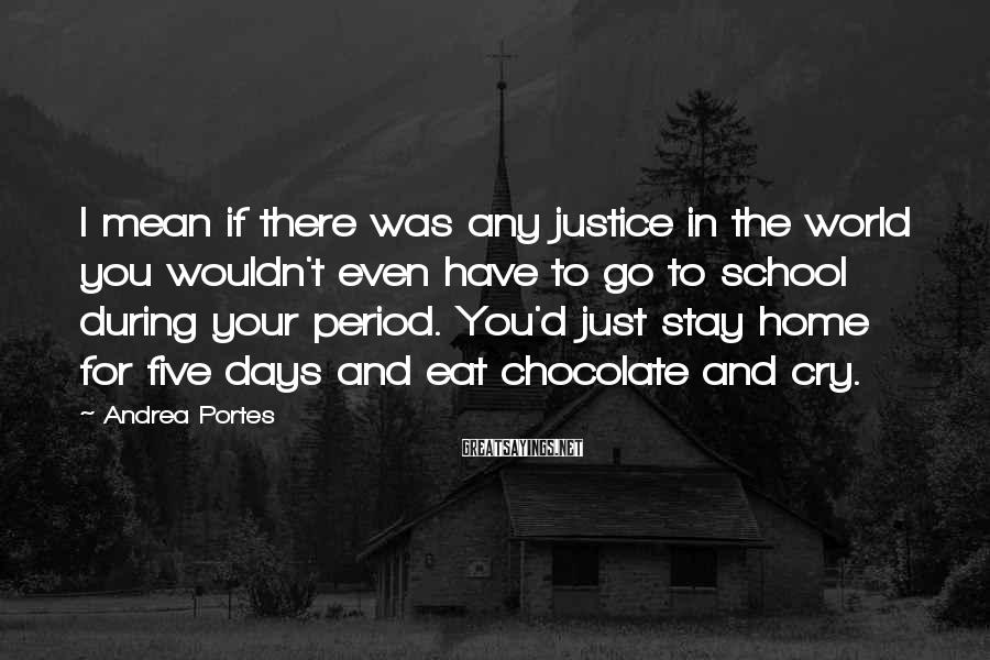 Andrea Portes Sayings: I mean if there was any justice in the world you wouldn't even have to