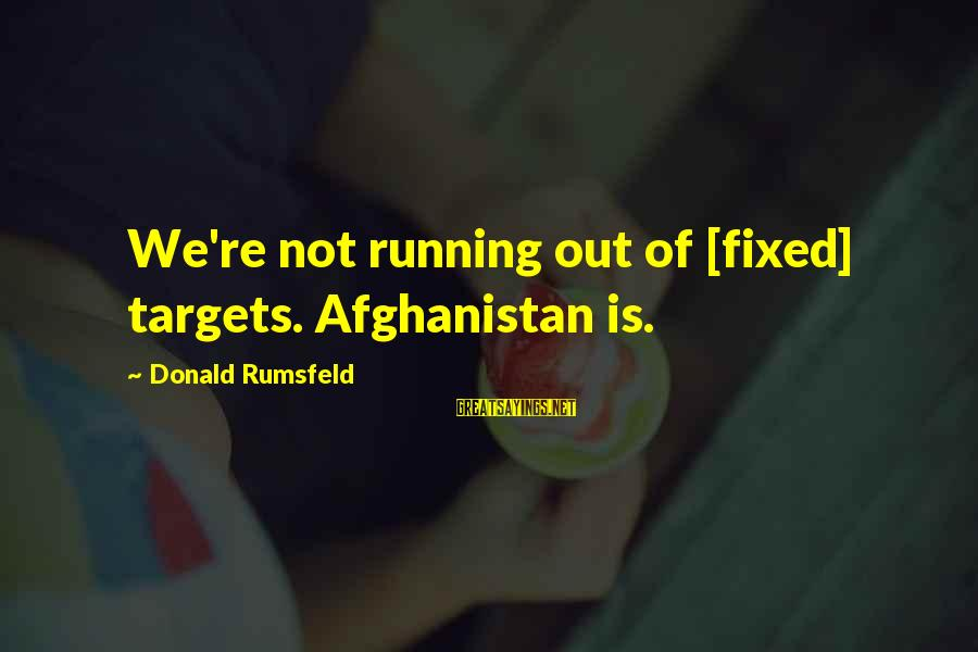 Andrea Yates Sayings By Donald Rumsfeld: We're not running out of [fixed] targets. Afghanistan is.