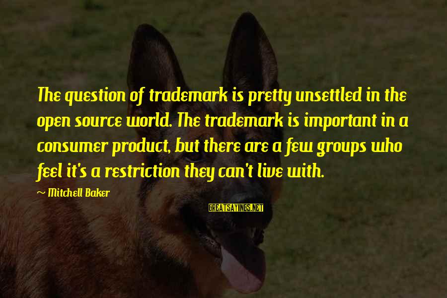 Andrea Yates Sayings By Mitchell Baker: The question of trademark is pretty unsettled in the open source world. The trademark is