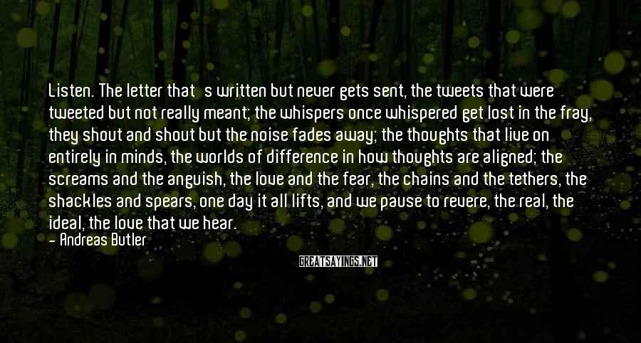 Andreas Butler Sayings: Listen. The letter that's written but never gets sent, the tweets that were tweeted but