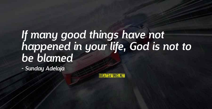 Andres Calamaro Sayings By Sunday Adelaja: If many good things have not happened in your life, God is not to be
