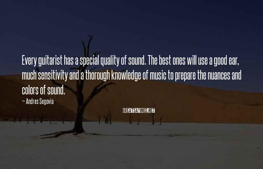 Andres Segovia Sayings: Every guitarist has a special quality of sound. The best ones will use a good