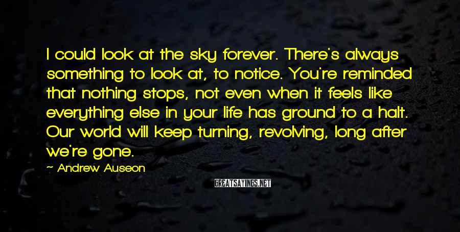 Andrew Auseon Sayings: I could look at the sky forever. There's always something to look at, to notice.